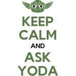 Keep calm and ask yoda